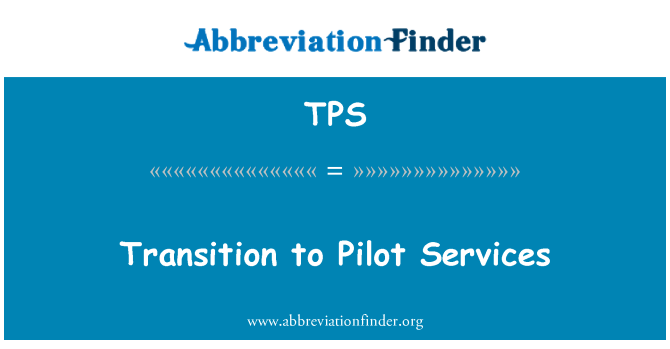TPS: Transition to Pilot Services