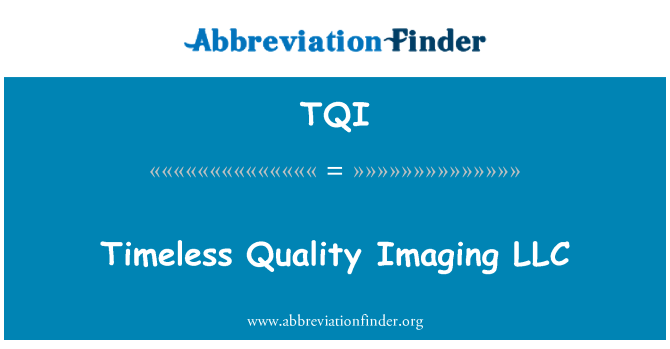 TQI: Timeless Quality Imaging LLC