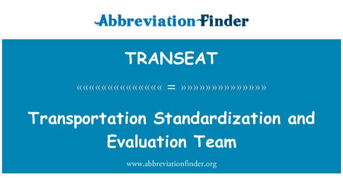 TRANSEAT: Transportation Standardization and Evaluation Team