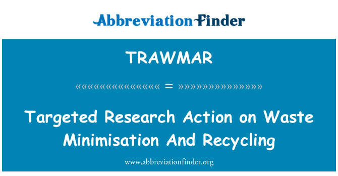 TRAWMAR: Targeted Research Action on Waste Minimisation And Recycling