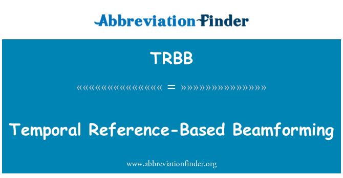 TRBB: Temporal Reference-Based Beamforming