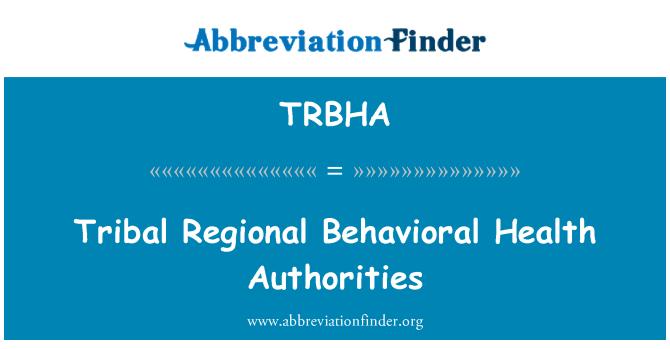 TRBHA: Tribal Regional Behavioral Health Authorities