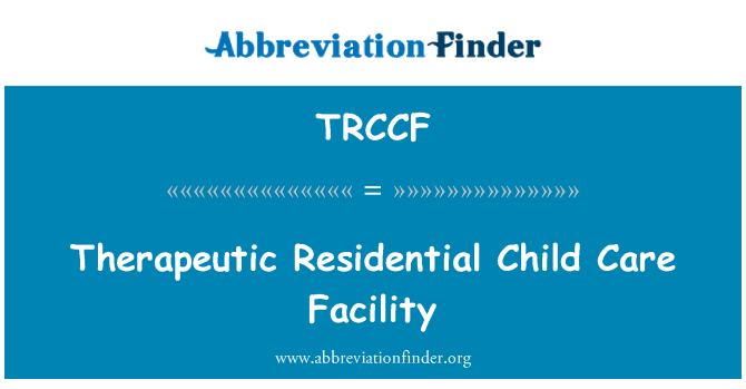 TRCCF: Therapeutic Residential Child Care Facility