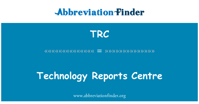 TRC: Technology Reports Centre
