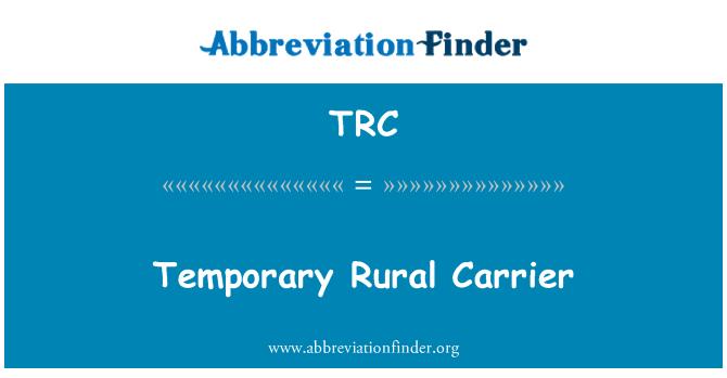 TRC: Temporary Rural Carrier