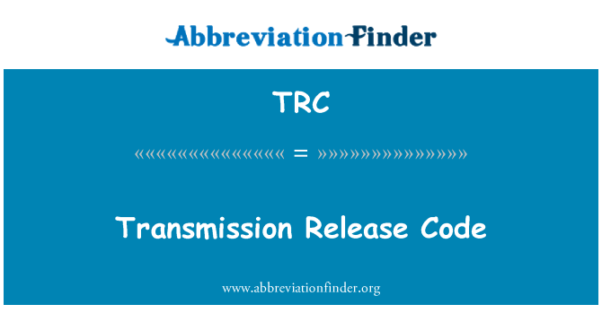 TRC: Transmission Release Code