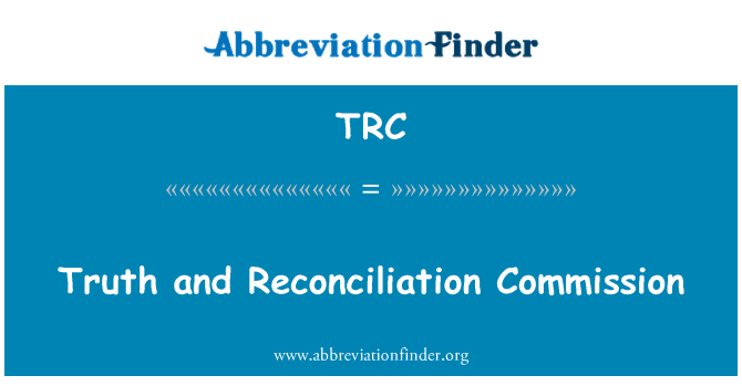 TRC: Truth and Reconciliation Commission