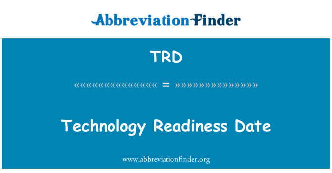 TRD: Technology Readiness Date