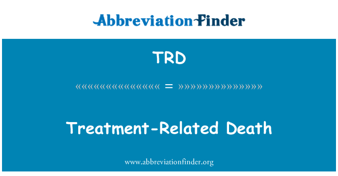 TRD: Treatment-Related Death