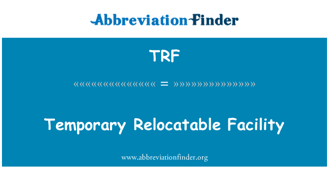 TRF: Temporary Relocatable Facility