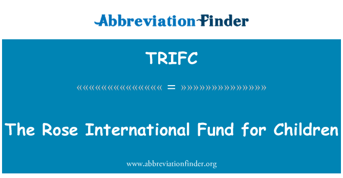 TRIFC: The Rose International Fund for Children