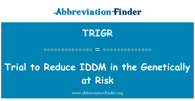 TRIGR: Trial to Reduce IDDM in the Genetically at Risk