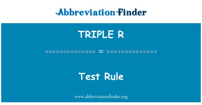 TRIPLE R: Regla de prueba