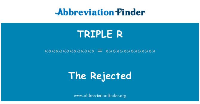 TRIPLE R: Los rechazados