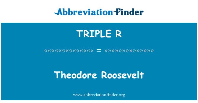 TRIPLE R: Theodore Roosevelt