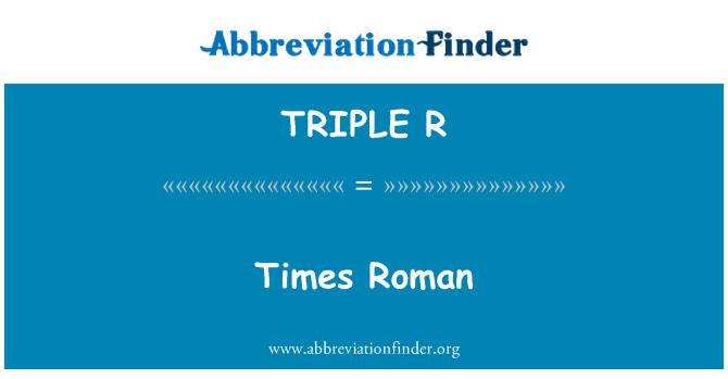 TRIPLE R: Times Roman
