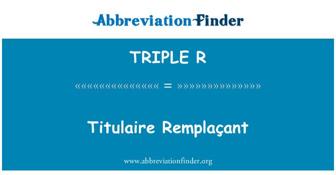 TRIPLE R: titulaire Remplaçant