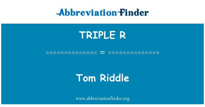 TRIPLE R: Tom Riddle