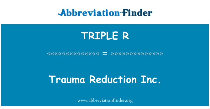 TRIPLE R: Trauma reducción Inc.