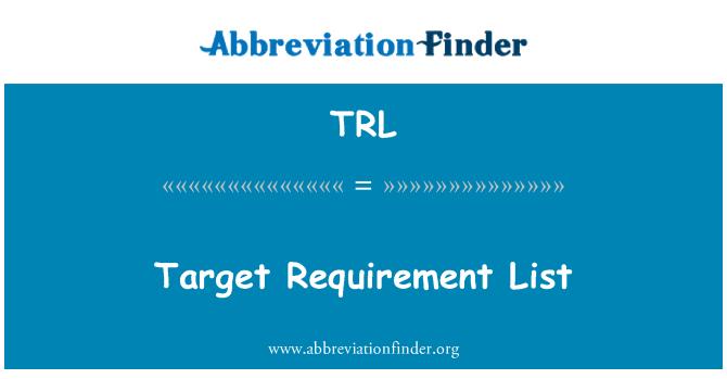 TRL: Target Requirement List