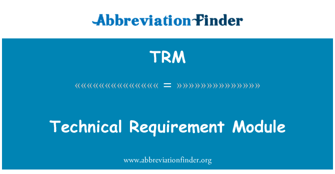 TRM: Technical Requirement Module