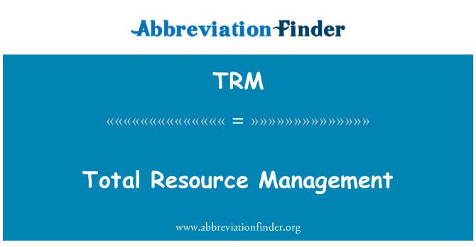 TRM: Total Resource Management
