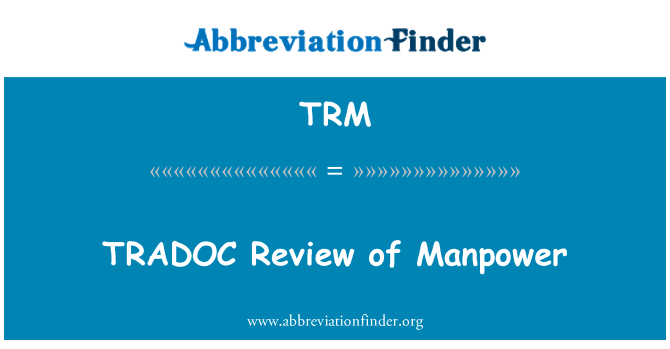 TRM: TRADOC Review of Manpower