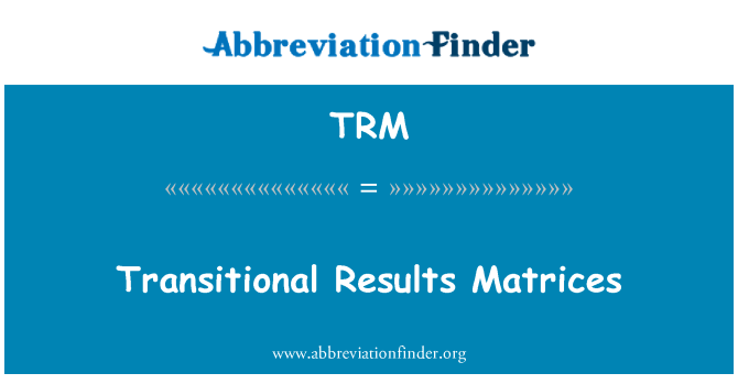 TRM: Transitional Results Matrices