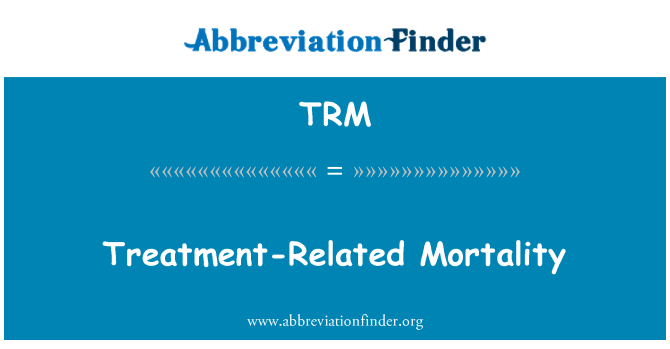 TRM: Treatment-Related Mortality