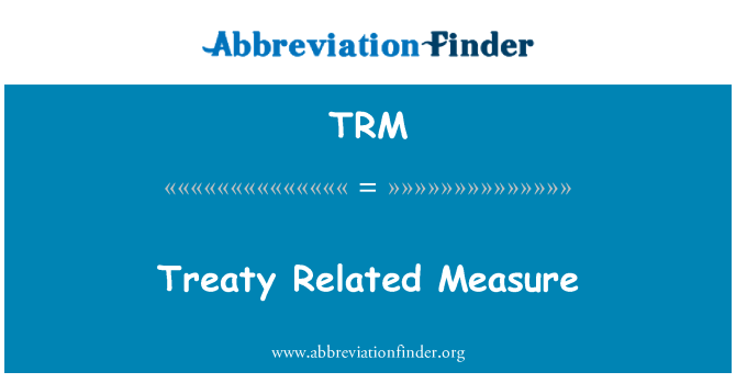 TRM: Treaty Related Measure