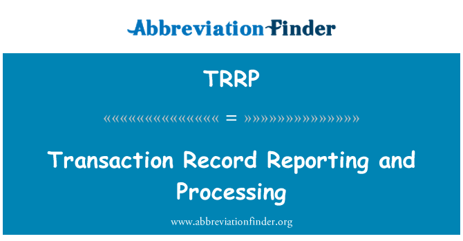 TRRP: Transaction Record Reporting and Processing
