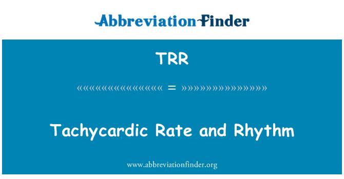 TRR: Tachycardic Rate and Rhythm