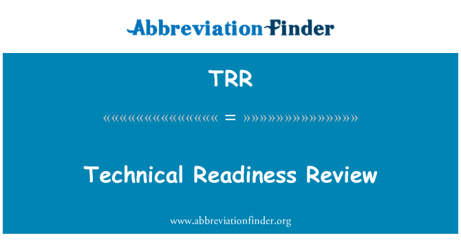 TRR: Technical Readiness Review