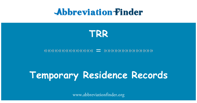 TRR: Temporary Residence Records