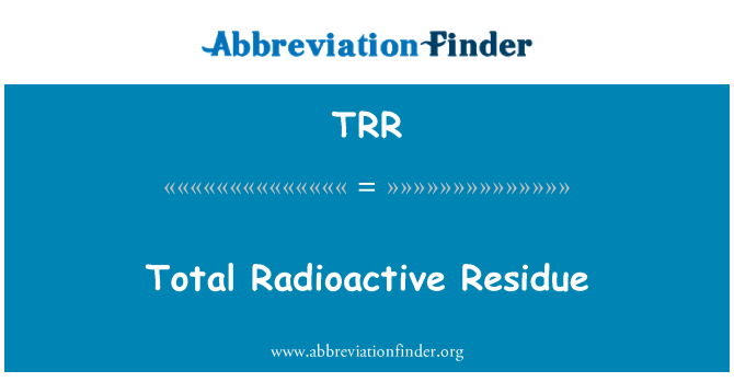 TRR: Total Radioactive Residue