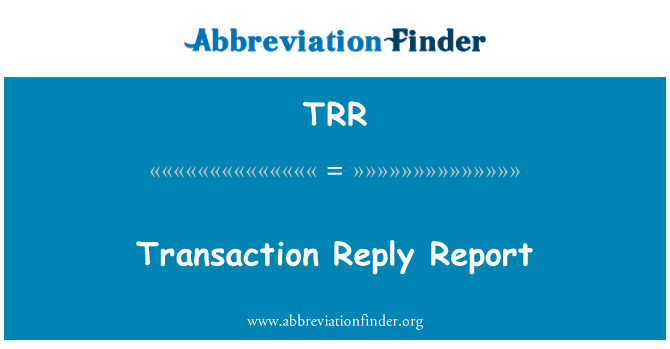 TRR: Transaction Reply Report