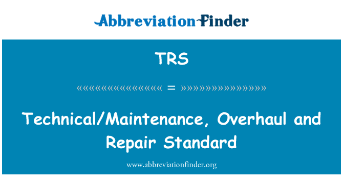 TRS: Technical/Maintenance, Overhaul and Repair Standard