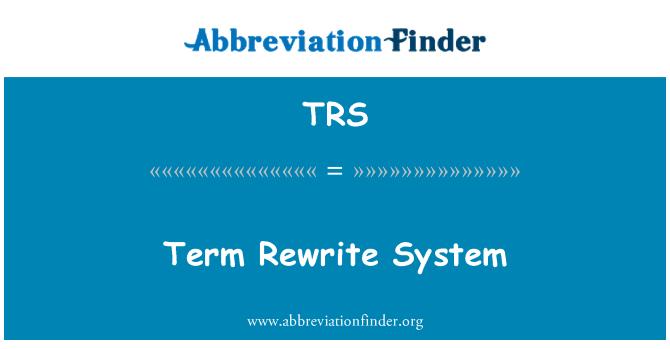 TRS: Term Rewrite System