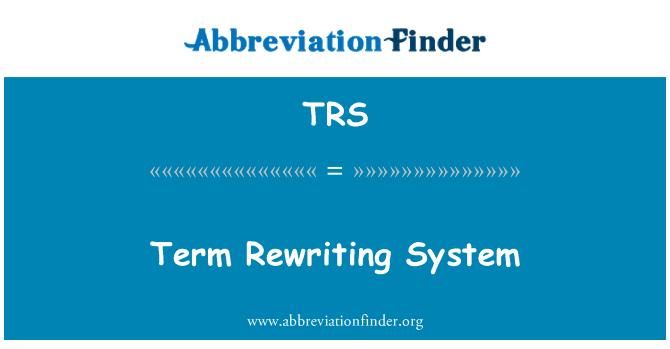 TRS: Term Rewriting System