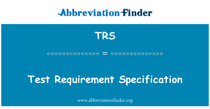 TRS: Test Requirement Specification