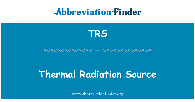TRS: Thermal Radiation Source