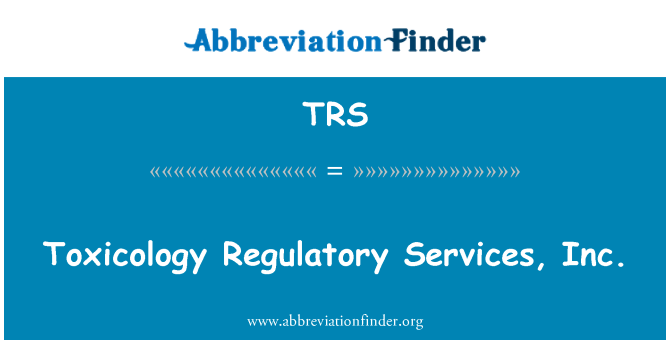 TRS: Toxicology Regulatory Services, Inc.