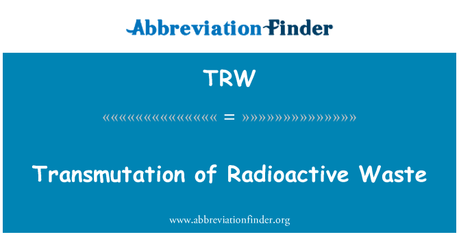 TRW: Transmutation of Radioactive Waste