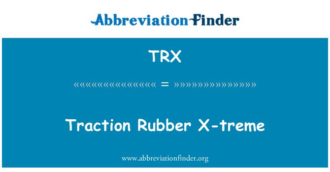 TRX: Traction Rubber X-treme