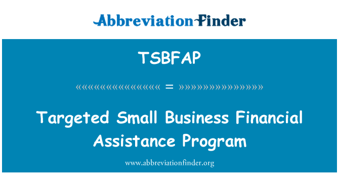 TSBFAP: Targeted Small Business Financial Assistance Program