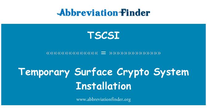TSCSI: Temporary Surface Crypto System Installation