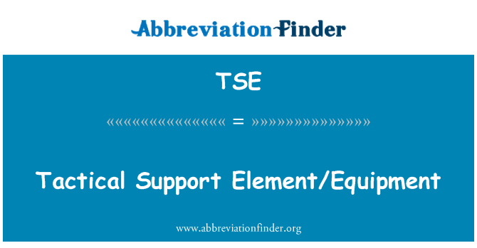 TSE: Tactical Support Element/Equipment