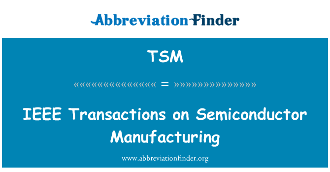 TSM: IEEE Transactions on Semiconductor Manufacturing