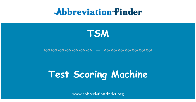 TSM: Test Scoring Machine