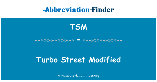 TSM: Turbo Street Modified